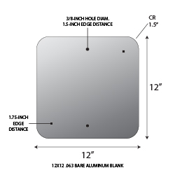 12x12 .063 gauge aluminum blanks with 1.5-inch corner radius and 3/8-inch holes at top and bottom center at 1.0-inches from edge.