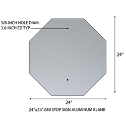 24x24 STOP sign shape .080 gauge aluminum blanks with 3/8-inch holes at top and bottom center at 3.0-inches from edge. Holes align with standard 1-inch center-to-center U-Channel Sign Posts