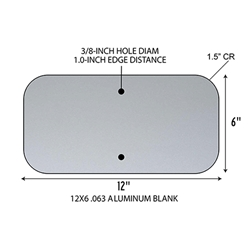 12x6 rectangle .063 gauge aluminum blanks with 1.5-inch corner radius and 3/8-inch diameter holes at top/bottom center at 1.0-inches from edge to align with standard u-channel post.