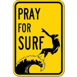Pray for Surf Sign - 12x18 or 18x24 sizes - Authentic Road Sign - Reflective Rust-Free Heavy Gauge Aluminum