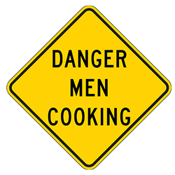 Danger Men Cooking Road Warning Sign - 12x12 or 18x18 sizes - Authentic Road Sign - Reflective Rust-Free Heavy Gauge Aluminum