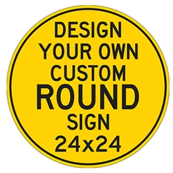 Design Your Own Custom 24x24 Round Signs - Rust-Free Heavy Gauge Reflective Aluminum