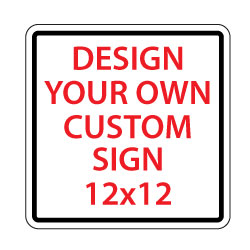 Custom Reflective Signs Online - 12x12 Size - Rust-free, heavy-gauge aluminum custom signs for many years of outdoor rated service