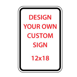 Custom Reflective Sign - 12x18 Size - Vertical Rectangle - Heavy Gauge Rust-Free Aluminum Rated for at least 7 Years Outdoor Service without Fading