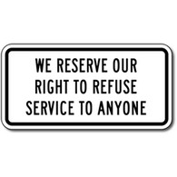 Restroom and Retail Store We Reserve Our Right to Refuse Service to Anyone Sign - 12x6 - Rugged .050 gauge aluminum sign for Indoor or Outdoor use