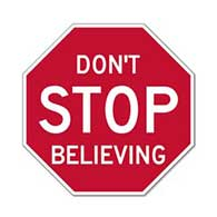 Don't STOP Believing Stop Signs - 12x12 or 18x18 - Rust-free aluminum and reflective Road Signs