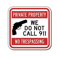 Private Property No Trespassing We Do Not Call 911 Sign - 12x12 or 18x18 from STOPSignsAndMore.com