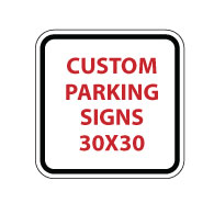 Custom Parking Sign - 30x30- Rust-Free Heavy-Gauge Aluminum Reflective Customized Parking Signs from STOPSignsAndMore.com