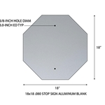Aluminum Octagon Sign Blank 18x18 .063 1.5 CR Standard Holes - Made with Rust-Free Heavy Gauge Durable Aluminum available at STOPSignsAndMore.com
