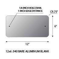 Sign blanks 12x6 rectangle .050 gauge aluminum blanks with .75-inch corner radius and 1/4-inch holes at left/right center at 1.0-inches from edge.