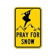 Pray for Snow Snowboarding Sign - 12x18 or 18x24 sizes - Authentic Road Sign - Reflective Rust-Free Heavy Gauge Aluminum