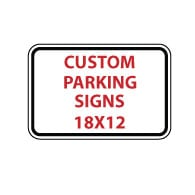 Custom Parking Sign - 18X12- Rust-Free Aluminum and Reflective Customized Parking Signs available at STOPSignsAndMore.com