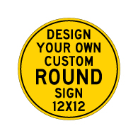 Design Your Own Custom 12x12 Round Signs - Rust-Free Heavy Gauge Reflective Aluminum