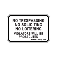 California Penal Code No Trespassing No Soliciting No Loitering Violators Will Be Prosecuted Sign - 18x12