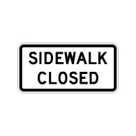 MUTCD R9-9 Sidewalk Closed Sign - 24x12 - Made with 3M Engineer Grade Reflective Sheeting Rust-Free Heavy Gauge Durable Aluminum available at STOPSignsAndMore.com