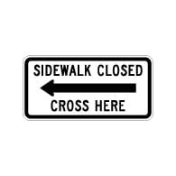 MUTCD R9-11a Sidewalk Closed Cross Here Sign - Left Arrow - 24x12 - Made with 3M Engineer Grade Reflective Sheeting Rust-Free Heavy Gauge Durable Aluminum available at STOPSignsAndMore.com