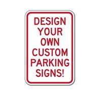 Design Your Own Custom Parking Signs constructed with Reflective Rust-Free Heavy Gauge Aluminum