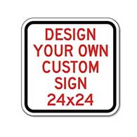 Design Your Own Custom Signs! Create Your Own Custom Reflective 24x24 Signs Online Now!