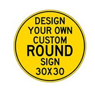 Design Your Own Custom 30x30 Round Signs - Rust-Free Heavy Gauge Reflective Aluminum