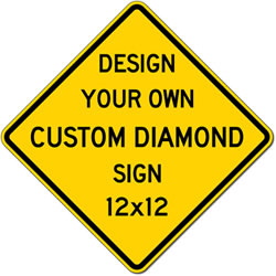 Custom Signs - 12x12 Size - Diamond Shape - Heavy Gauge Rust-Free Aluminum Reflective Signs