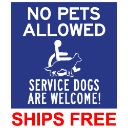 No Pets Allowed Service Dogs Are Welcome Sign - 9x9