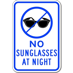 No Sunglasses At Night Sign - 12x18 - Reflective Rust-Free Heavy Gauge Aluminum Just like our Road Legal Children At Play Signs, but with a twist...