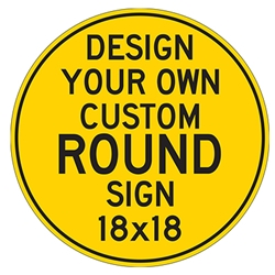 Design Your Own Custom 18x18 Round Signs - Rust-Free Heavy Gauge Reflective Aluminum