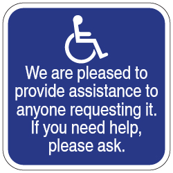 Ask For Assistance Guide Signs: We Are Pleased To Provide Assistance To Anyone Requesting It. If You Need Help,  Please Ask