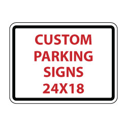 Custom Parking Sign - 24x18- Rust-Free Aluminum and Reflective Customized Parking Signs