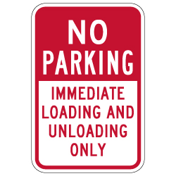 NO Parking Immediate Loading And Unloading Only Signs - 12x18 - Reflective Rust-Free Heavy Gauge Aluminum