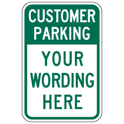Design Your Own Custom Customer Parking Signs. Custom Parking Signs are Constructed with Durable Reflective Rust-Free Heavy Gauge Aluminum