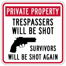 Private Property Trespassers Will Be Shot Survivors Will Be Shot Again Sign - 18x18 size - Reflective rust-free heavy-gauge aluminum no trespassing sign