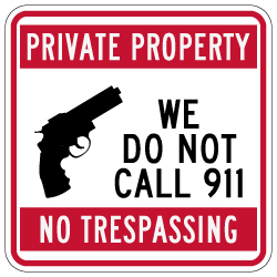 Private Property No Trespassing We Do Not Call 911 Sign - 18x18 | Private Property Signs rated for over 7 years no-fade service available at STOPSignsAndMore.com