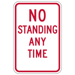 R7-4 No Standing Any Time Sign - 12x18 - Rust-Free Heavy-Gauge Reflective Aluminum Parking Signs